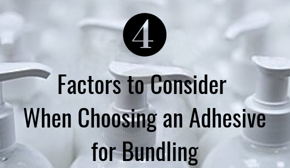 4 Factors to Consider When Choosing an Adhesive for Bundling