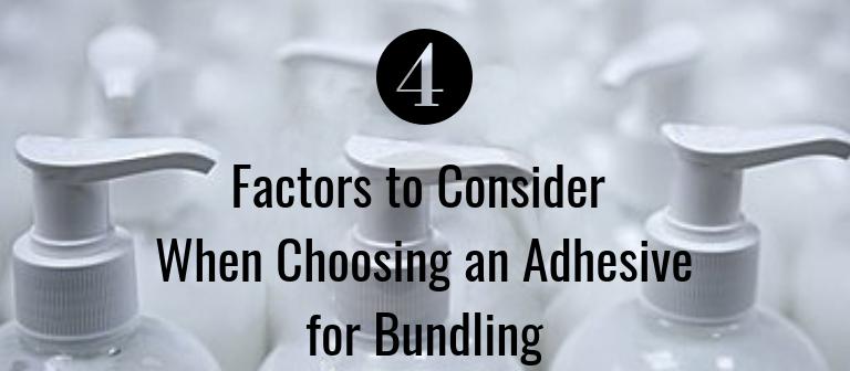 4 Factors to Consider When Choosing a Bundling Adhesive