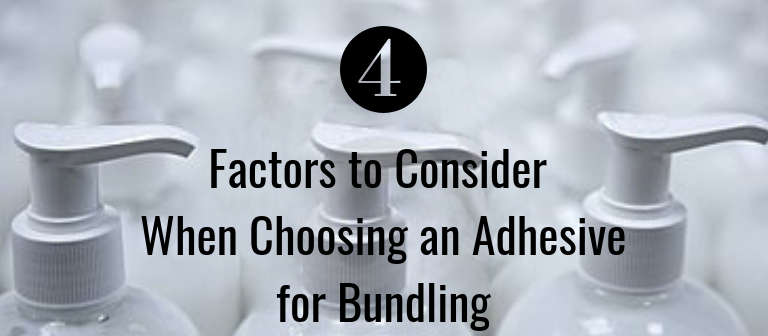 4 Factors to Consider When Choosing a Bundling Adhesive